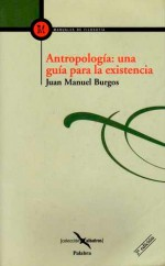 Burgos, J. M.: Antropología: una guía para la existencia (5ª edición)