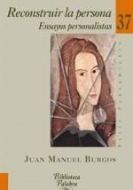 Burgos, Juan Manuel: Reconstruir la persona. Ensayos personalistas.