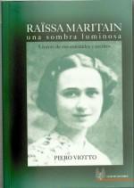 Viotto, Piero: Raïssa Maritain: una sombra luminosa. A través de sus amistades y escritos