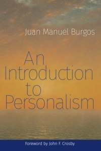 «An Introduction to Personalism» by Juan Manuel Burgos. Foreword by John Crosby