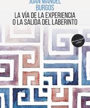 """""""La vía de la experiencia o la salida del laberinto"""" de Juan Manuel Burgos"""