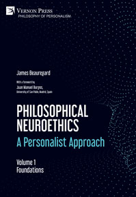 """Philosophical Neuroethics: A Personalist Approach. Volume I"" by James Beauregard"
