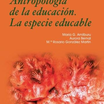 «Antropología de la educación. La especie educable» de M. G. AMILBURU, A. BERNAL Y M. R. GONZÁLEZ