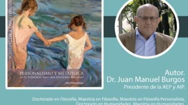 ¡AHORA ONLINE! Presentación del NUEVO LIBRO del prof. Burgos «Metafísica y personalismo» (4 de mayo, 11h México -18h España))